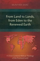 From Land to Lands, from Eden to the Renewed Earth - Munther Isaac