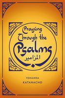 Praying Through the Psalms - Yohanna Katanacho