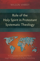 Role of the Holy Spirit in Protestant Systematic Theology - Wilson Varkey