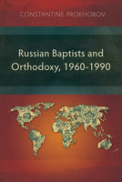 Russian Baptists and Orthodoxy, 1960-1990 - Constantine Prokhorov