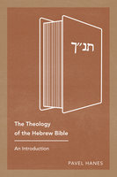 The Theology of the Hebrew Bible - Pavel Hanes