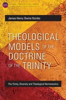 Theological Models of the Doctrine of the Trinity - James Henry Owino Kombo