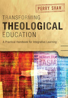 Transforming Theological Education - Perry Shaw