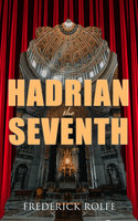 Hadrian the Seventh - Frederick Rolfe