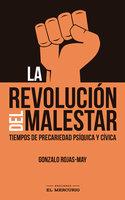 La revolución del malestar - Gonzalo Rojas-May