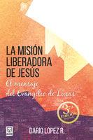 La misión liberadora de Jesús - Darío López R.