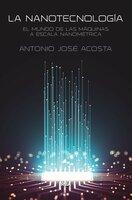 La nanotecnología - Antonio José Acosta Jiménez