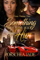 Something About The Hood In Him - Porschea Jade