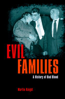 Evil Families: A History of Bad Blood - Martin Knight