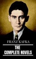 Franz Kafka: The Complete Novels - Franz Kafka