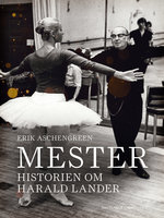Mester. Historien om Harald Lander - Erik Aschengreen