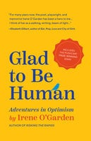 Glad to Be Human: Adventures in Optimism - Irene O'Garden
