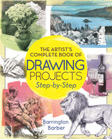 The Artist's Complete Book of Drawing Projects Step-by-Step - Barrington Barber