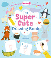 The Super Cute Drawing Book - William Potter