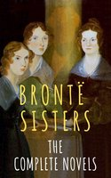 The Brontë Sisters: The Complete Novels - Charlotte Brontë, Emily Brontë, Anne Brontë, The Brontë Sisters