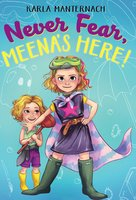 Never Fear, Meena's Here! - Karla Manternach
