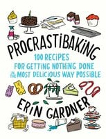 Procrastibaking: 100 Recipes for Getting Nothing Done in the Most Delicious Way Possible - Erin Gardner