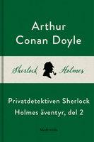 Privatdetektiven Sherlock Holmes äventyr, del 2 - Arthur Conan Doyle