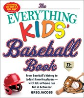 The Everything Kids' Baseball Book, 11th Edition - Greg Jacobs