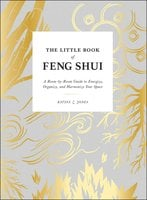 The Little Book of Feng Shui: A Room-by-Room Guide to Energize, Organize, and Harmonize Your Space - Katina Z. Jones