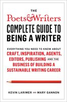 The Poets & Writers Complete Guide to Being a Writer - Kevin Larimer, Mary Gannon