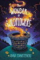 The Wonder of Wildflowers - Anna Staniszewski