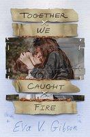 Together We Caught Fire - Eva V. Gibson