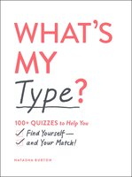 What's My Type?: 100+ Quizzes to Help You Find Yourself—and Your Match! - Natasha Burton