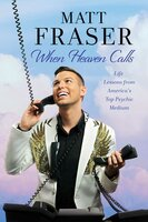 When Heaven Calls: Life Lessons from America's Top Psychic Medium - Matt Fraser