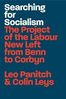 Searching for Socialism: The Project of the Labour New Left from Benn to Corbyn - Leo Panitch, Colin Leys