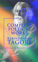 The Complete Poetical Works of Rabindranath Tagore - Rabindranath Tagore