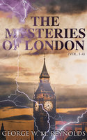 The Mysteries of London (Vol. 1-4) - George W.M. Reynolds