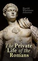 The Private Life of the Romans - Harold Whetstone Johnston