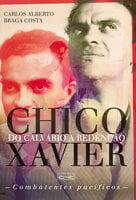 Chico Xavier - Do calvário à redenção - Carlos Alberto Braga Costa