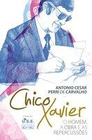 Chico Xavier - O homem a obra e as repercussões - Antonio César Perri de Carvalho