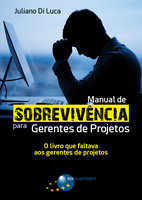 Manual de Sobrevivência para Gerentes de Projetos - Juliano Di Luca