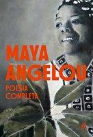 Maya Angelou - Poesia Completa - Maya Angelou