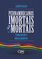 Pernambucanos imortais e mortais: Trinta perfis e outras palavras