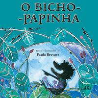 Bicho-papinha - Paula Browne