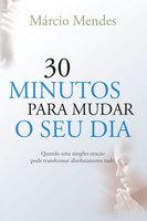30 minutos para mudar o seu dia - Márcio Mendes