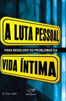 A luta pessoal para resolver os problemas da vida íntima - Monsenhor Jonas Abib