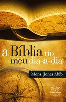 A Bíblia no meu dia-a-dia - Monsenhor Jonas Abib
