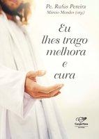 Eu lhes trago melhora e cura - Márcio Mendes, Padre Rufus Pereira