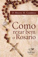 Como rezar bem o rosário - Dom Miguel M. Giambelli