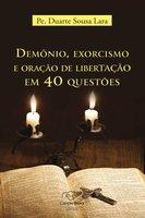 Demônio, exorcismo e oração de libertação em 40 questões - Padre Duarte Sousa Lara
