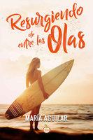 Resurgiendo de entre las olas - María Aguilar