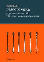 Descolonizar - Raúl Zibechi