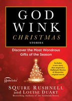 Godwink Christmas Stories: Discover the Most Wondrous Gifts of the Season - SQuire Rushnell, Louise DuArt