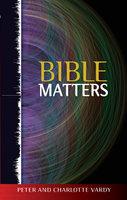 Bible Matters - Peter Vardy, Charlotte Vardy
