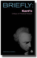 Briefly: Kant's Critique of Practical Reason - David Mills Daniel